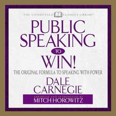 Public Speaking to Win by Dale Carnegie, Mitch Horowitz