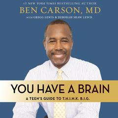 You Have a Brain by Ben Carson, M.D., Ben Carson, MD