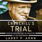 Churchill's Trial by Dr. Larry Arnn, Larry P. Arnn