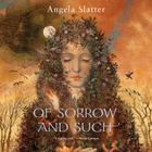 Of Sorrow and Such by Angela Slatter