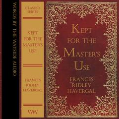Kept for the Master's Use by Frances Havergal