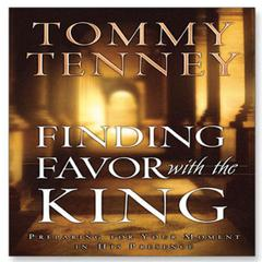 Finding Favor With the King by Tommy Tenney