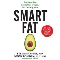 Smart Fat by Jonny Bowden, PhD, Steven Masley, M.D., Steven Masley, MD, Jonny Bowden, PhD, CNS