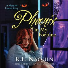 Phoenix in My Fortune by R. L. Naquin