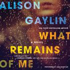 What Remains of Me by Alison Gaylin
