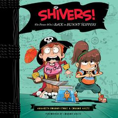 Shivers!: The Pirate Who's Back in Bunny Slippers by Annabeth Bondor-Stone, Connor White