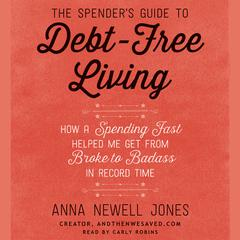 The Spender's Guide to Debt-Free Living by Anna Newell Jones