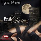 Final Choices by Lydia Parks