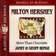 Milton Hershey by Janet Benge, Geoff Benge