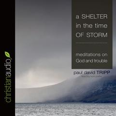 A Shelter in the Time of Storm by Paul David Tripp