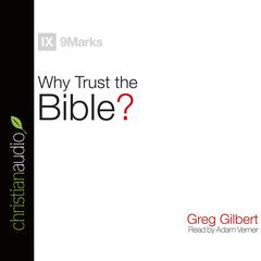 Why Trust the Bible? by Greg Gilbert