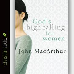 God's High Calling for Women by John F. MacArthur