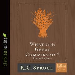 What Is the Great Commission? by R. C. Sproul