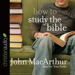 How to Study the Bible by John F. MacArthur