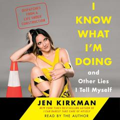 I Know What I'm Doing—and Other Lies I Tell Myself by Jen Kirkman
