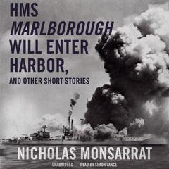 HMS Marlborough Will Enter Harbor, and Other Short Stories by Nicholas Monsarrat