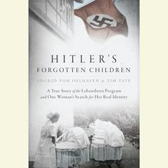 Hitler's Forgotten Children by Ingrid von Oelhafen, Tim Tate
