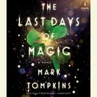 The Last Days of Magic by Mark Tompkins