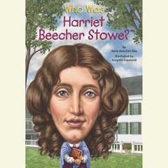 Who Was Harriet Beecher Stowe? by Dana Meachen Rau