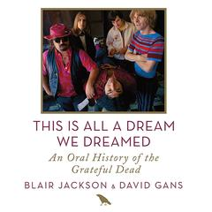 This Is All a Dream We Dreamed by Blair Jackson, David Gans