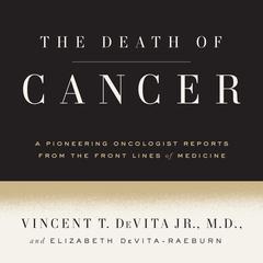 The Death of Cancer by Vincent T. DeVita Jr, Vincent T. DeVita Jr., M.D., Elizabeth DeVita-Raeburn