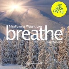 Mindfulness Weight Loss: Sugar Addiction by Benjamin Bonetti