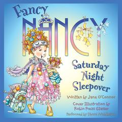 Fancy Nancy: Saturday Night Sleepover by Jane O'Connor, Jane O'Connor