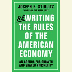Rewriting the Rules of the American Economy by Joseph E Stiglitz, Joseph E. Stiglitz