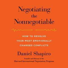 Negotiating the Nonnegotiable by Daniel Shapiro