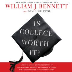 Is College Worth It? by Dr. William J. Bennett, David Wilezol