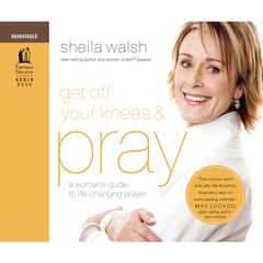 Get Off Your Knees and Pray by Sheila Walsh