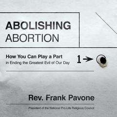 Abolishing Abortion by Rev. Frank Pavone