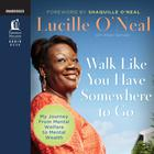 Walk like You Have Somewhere to Go by Lucille O'Neal