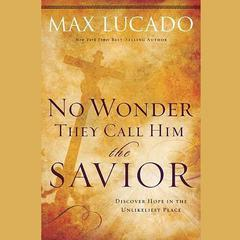 No Wonder They Call Him the Savior by Max Lucado