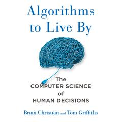Algorithms to Live By by Brian Christian, Tom Griffiths