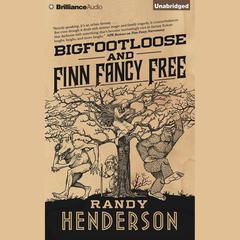 Bigfootloose and Finn Fancy Free by Randy Henderson
