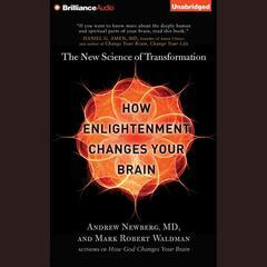 How Enlightenment Changes Your Brain by Andrew Newberg, Andrew Newberg, M.D., Mark Robert Waldman