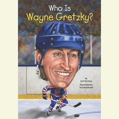 Who Is Wayne Gretzky? by Gail Herman, Nancy Harrison
