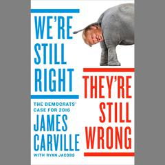 We're Still Right—And They're Still Wrong by James Carville