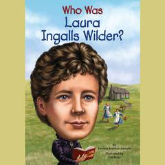 Who Was Laura Ingalls Wilder? by Patricia Brennan Demuth