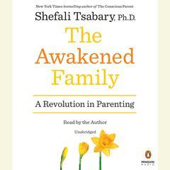 The Awakened Family by Shefali Tsabary, Ph.D., Shefali Tsabary