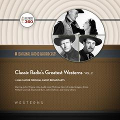 Classic Radio's Greatest Westerns, Vol. 2 by Hollywood 360