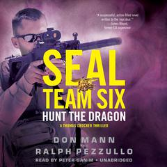SEAL Team Six: Hunt the Dragon by Don Mann, Ralph Pezzullo
