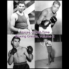 Voices of Old-Time Boxing Greats, Volume 2 by Listen & Live Audio