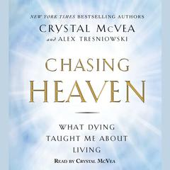 Chasing Heaven by Crystal McVea, Alex Tresniowski