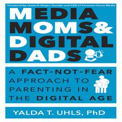 Media Moms & Digital Dads by Yalda T. Uhls