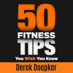 50 Fitness Tips You Wish You Knew by Derek Doepker