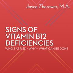 Signs of Vitamin B12 Deficiencies—Who's at Risk, Why, What Can Be Done by Joyce Zborower, MA