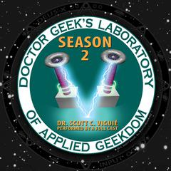 Doctor Geek's Laboratory, Season 2 by Dr. Scott C. Viguié