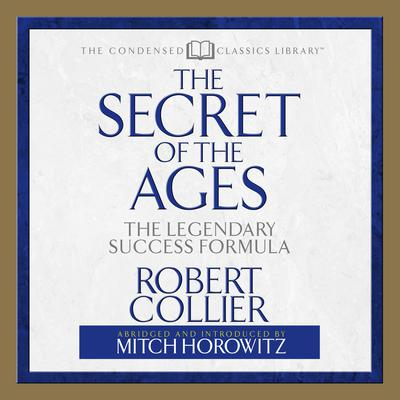 The Secret of the Ages by Robert Collier, Mitch Horowitz